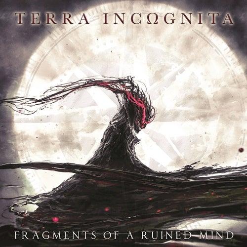 "Terra IncΩgnita: ""Fragments of a Ruined Mind"""