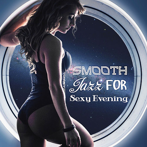 Smooth Jazz for Sexy Evening by Smooth Jazz Park