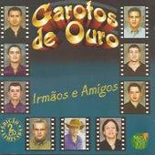 Irmãos e Amigos by Garotos de Ouro