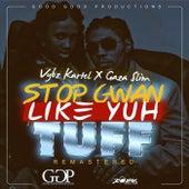 Stop Gwan Like Yuh Tuff [Remastered] - Single by VYBZ Kartel