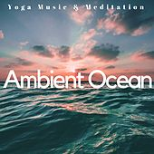 Ambient Ocean: Yoga Music & Meditation, Nature & Liquid Sounds to Calm Down by Polly Brown