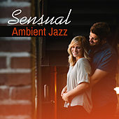 Sensual Ambient Jazz by Relaxing Instrumental Jazz Ensemble