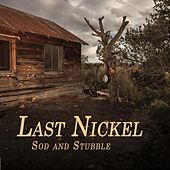 Sod and Stubble by Last Nickel