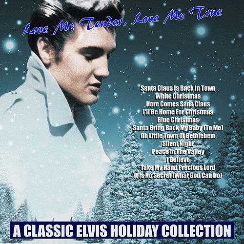 Love Me Tender, Love Me True A Classic Elvis Holiday Collection by Elvis Presley