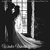 Winter Wedding – Instrumental Romantic Piano Music for the Perfect Wedding in Winter and Christmas Time by Various Artists