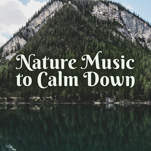 Nature Music to Calm Down by Sounds Of Nature