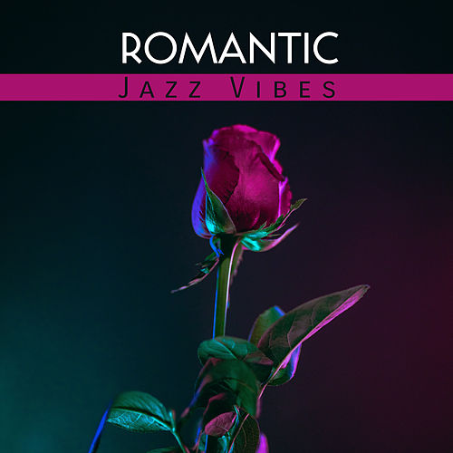 Romantic Jazz Vibes by The Jazz Instrumentals