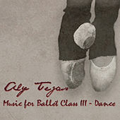 Music for Ballet Class Iii - Dance by Aly Tejas
