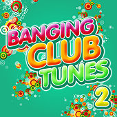 Play & Download Banging Club Tunes 2 by Various Artists | Napster
