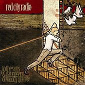Play & Download To The Sons & Daughters Of Woody Guthrie by Red City Radio | Napster
