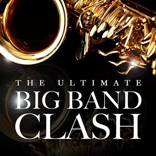 Play & Download The Ultimate Big Band Clash by Various Artists | Napster