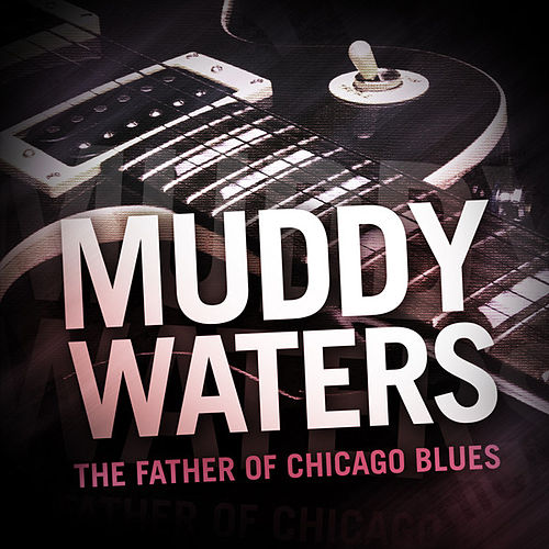 Play & Download Muddy Waters - The Father of Chicago Blues by Muddy Waters | Napster