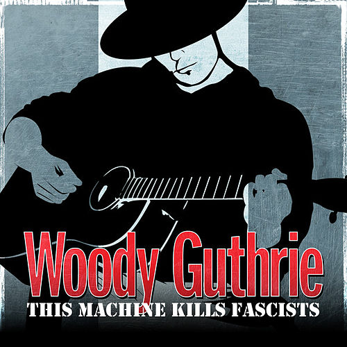 Play & Download Woody Guthrie - This Machine Kills Fascists by Woody Guthrie | Napster