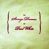 Play & Download The Strange Dreams Of Paul White by Paul White | Napster