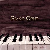 Play & Download Piano Opus - Solo Piano by Brian Crain | Napster
