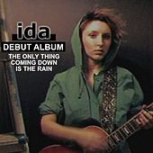 Debut Album: The Only Thing Coming Down Is The Rain. by Ida