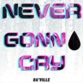 Never Gonna Cry von Da 'Ville
