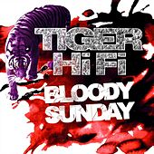 Bloody Sunday by Tiger HiFi