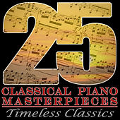 Play & Download 25 Classical Piano Masterpieces: Timeless Classics by Various Artists | Napster