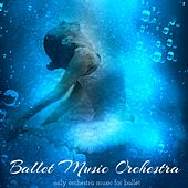 Ballet Music Orchestra – Only Orchestra Music for Ballet, Ballet Class and Ballet Show by Ballet Dance Company