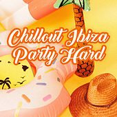 Chillout Ibiza Party Hard by Ibiza Dance Party