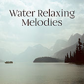 Water Relaxing Melodies by Sounds of Nature Relaxation