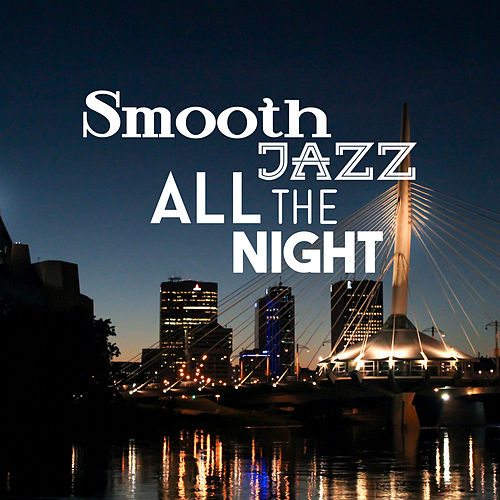Smooth Jazz All The Night by Smooth Jazz Park
