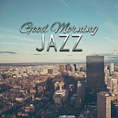 Good Morning Jazz by Relaxing Piano Music Consort