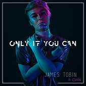 Only If You Can (feat. Cian) by James Tobin