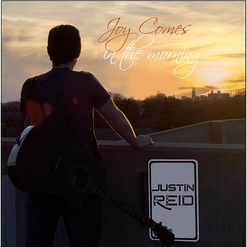 Joy Comes in the Morning by Justin Reid