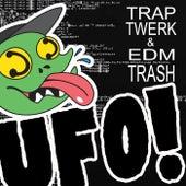 Trap Twerk & Edm Trash by UFO!