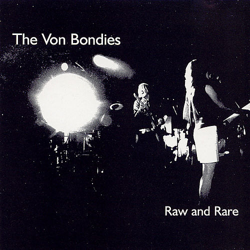 Raw And Rare by The Von Bondies