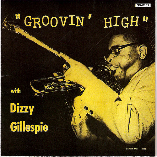 Play & Download Groovin' High [Savoy] by Dizzy Gillespie | Napster