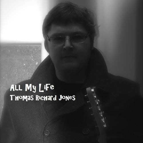 All My Life by Thomas Richard Jones