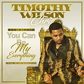 You Can Be My Everything by Timothy Wilson