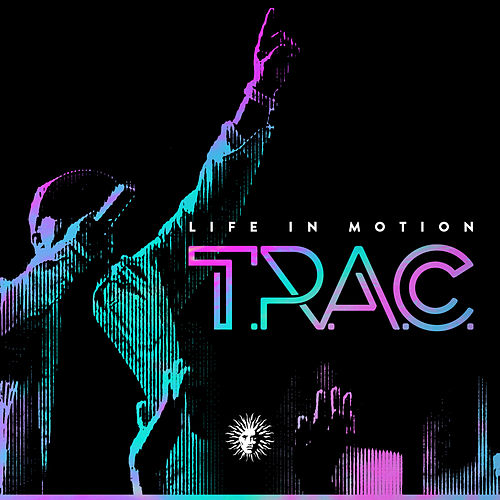 Life in Motion by T.R.A.C.