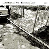 Sooner And Later by Julia Hülsmann Trio