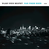Far From Over by Vijay Iyer Sextet
