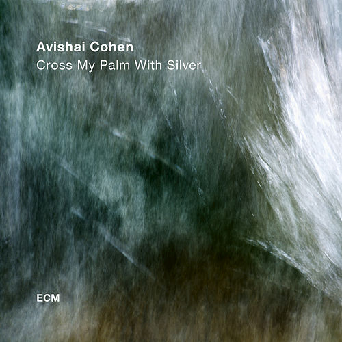 Cross My Palm With Silver by Avishai Cohen (bass)