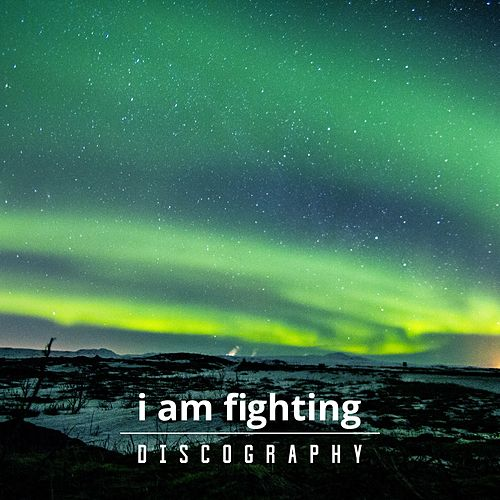 Official Discography von I Am Fighting
