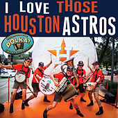 I Love Those Houston Astros by Polish Pete and the Polka? I Hardly Know Her Band