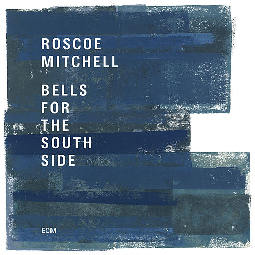 Bells For The South Side by Roscoe Mitchell