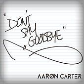 (Don't) Say Goodbye by Aaron Carter