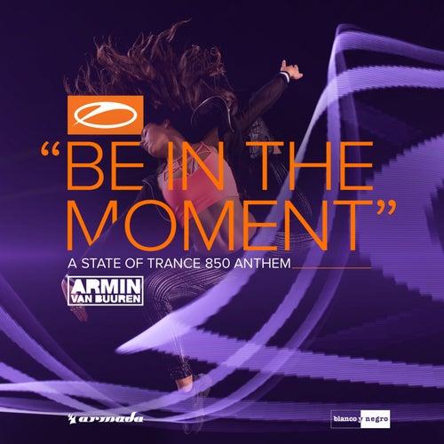 Be in the Moment (Asot 850 Anthem) [Extended Mix] de Armin Van Buuren