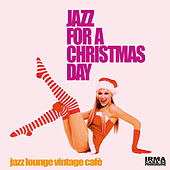 Jazz for a Christmas Day (Jazz Lounge Vintage Cafè) von Various Artists