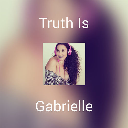 Truth Is by Gabrielle