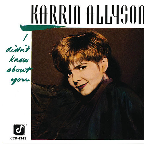 I Didn't Know About You by Karrin Allyson