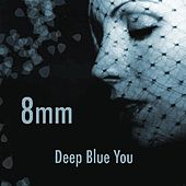 Deep Blue You by 8mm