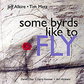 Play & Download Some Byrds Like to Fly by Jeff Alkire | Napster