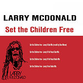 Play & Download Set The Children Free Remixes by Larry McDonald | Napster